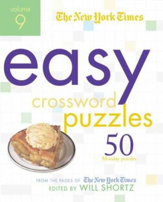 The New York Times Easy Crossword Puzzles, Volume 9: 50 Monday Puzzles from the Pages of the New York Times 9780312378318