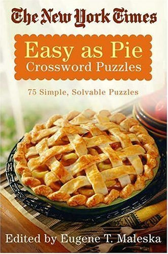 The New York Times Easy as Pie Crossword Puzzles: 75 Simple, Solvable Crosswords 9780312343316