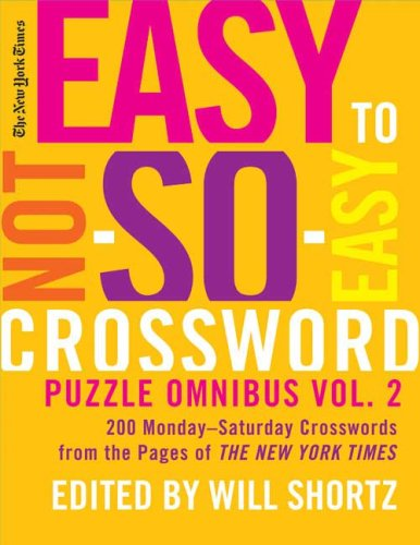 The New York Times Easy to Not-So-Easy Crossword Puzzle Omnibus, Volume 2: 200 Monday-Saturday Crosswords from the Pages of the New York Times 9780312378325