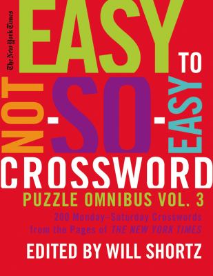 The New York Times Easy to Not-So-Easy Crossword Puzzle Omnibus Volume 3: 200 Monday--Saturday Crosswords from the Pages of the New York Times 9780312541729