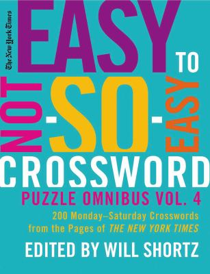 The New York Times Easy to Not-So-Easy Crossword Puzzle Omnibus, Volume 4: 200 Monday-Saturday Crosswords from the Pages of the New York Times 9780312608255