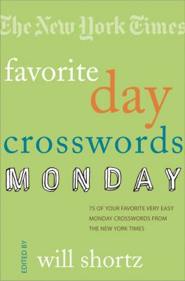 The New York Times Favorite Day Crosswords: Monday: 75 of Your Favorite Very Easy Monday Crosswords from the New York Times 9780312365561