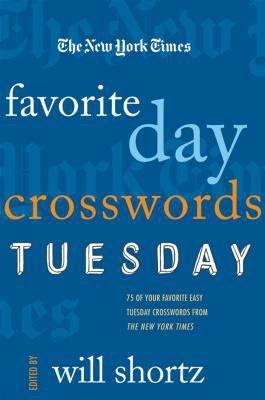 The New York Times Favorite Day Crosswords: Tuesday: 75 of Your Favorite Easy Tuesday Crosswords from the New York Times 9780312370725