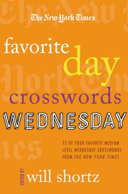 The New York Times Favorite Day Crosswords: Wednesday: 75 of Your Favorite Medium-Level Wednesday Crosswords from the New York Times 9780312590338