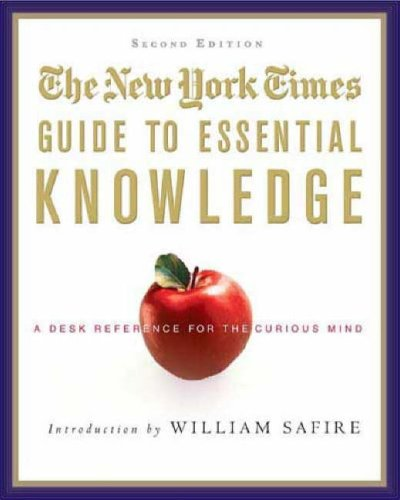 The New York Times Guide to Essential Knowledge: A Desk Reference for the Curious Mind 9780312376598