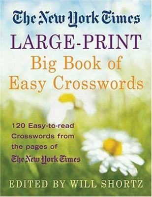 The New York Times Large-Print Big Book of Easy Crosswords: 120 Easy-To-Read Crosswords from the Pages of the New York Times 9780312339586