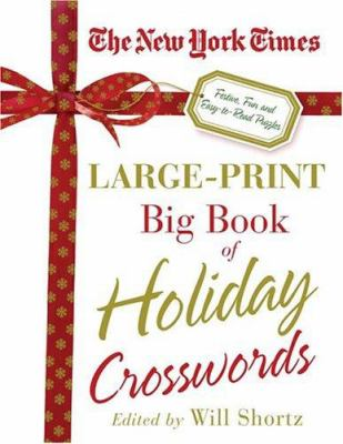 The New York Times Large-Print Big Book of Holiday Crosswords: Festive, Fun and Easy-To-Read Puzzles