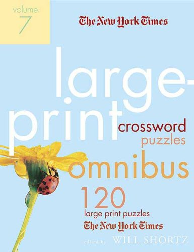 The New York Times Large-Print Crossword Puzzle Omnibus, Volume 7: 120 Large-Print Puzzles from the Pages of the New York Times 9780312361259