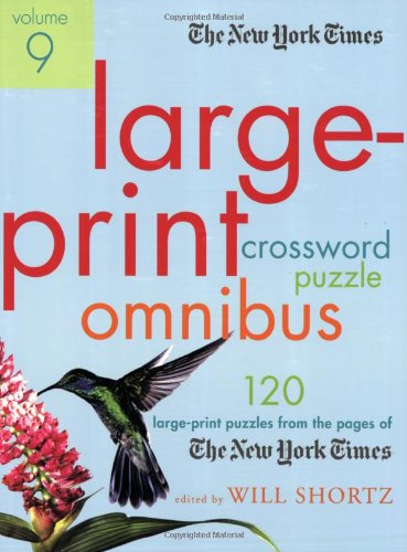 The New York Times Large-Print Crossword Puzzle Omnibus Volume 9: 120 Large-Print Puzzles from the Pages of the New York Times 9780312386207