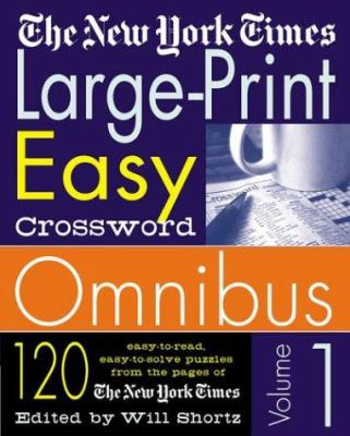 The New York Times Large-Print Easy Crossword Omnibus: 120 Easy-To-Read, Easy-To-Solve Puzzles from the Pages of the New York Times 9780312324391