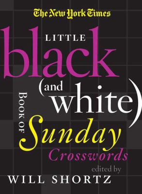 The New York Times Little Black (and White) Book of Sunday Crosswords 9780312590031