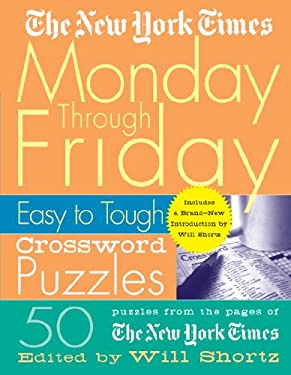 The New York Times Monday Through Friday Easy to Tough Crossword Puzzles 9780312300586