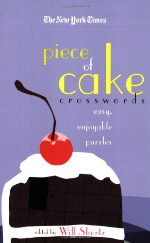 The New York Times Piece of Cake Crosswords: Easy, Enjoyable Puzzles 9780312361242