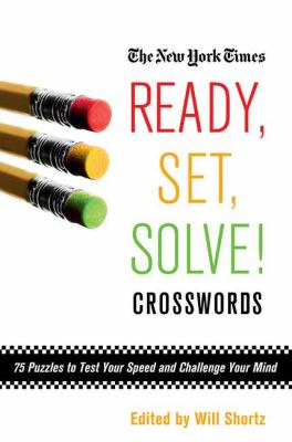 The New York Times Ready, Set, Solve! Crosswords: 75 Puzzles to Test Your Speed and Challenge Your Mind