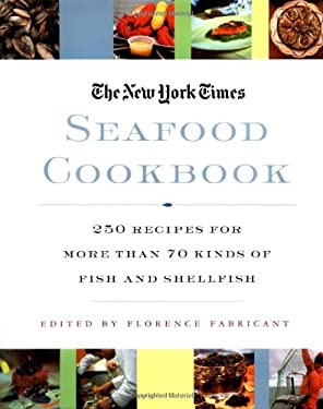 The New York Times Seafood Cookbook: 250 Recipes for More Than 70 Kinds of Fish and Shellfish 9780312312312