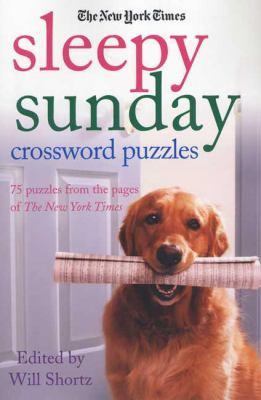 The New York Times Sleepy Sunday Crossword Puzzles: 75 Puzzles from the Pages of the New York Times 9780312375089