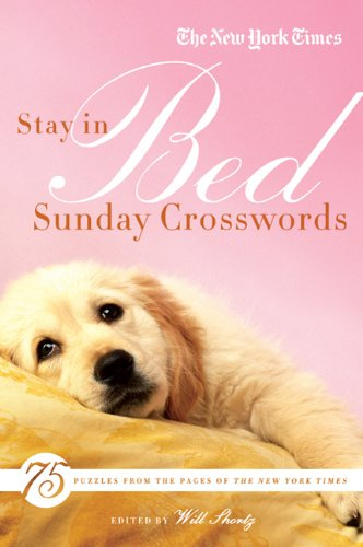 The New York Times Stay in Bed Sunday Crosswords: 75 Puzzles from the Pages of the New York Times 9780312681449