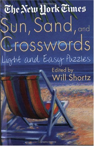 The New York Times Sun, Sand and Crosswords: Light and Easy Puzzles 9780312300760