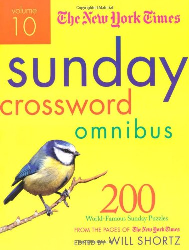 The New York Times Sunday Crossword Omnibus, Volume 10: 200 World Famous Sunday Puzzles from the Pages of the New York Times 9780312590062