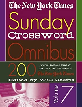 The New York Times Sunday Crossword Omnibus Volume 7: 200 World-Famous Sunday Puzzles from the Pages of the New York Times 9780312309503