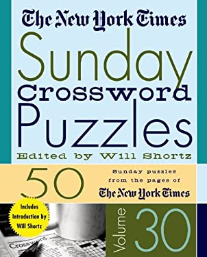 The New York Times Sunday Crossword Puzzles Volume 30: 50 Sunday Puzzles from the Pages of the New York Times 9780312335380