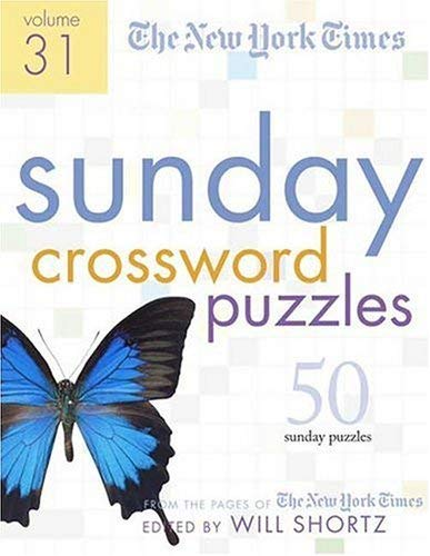 The New York Times Sunday Crossword Puzzles Volume 31: 50 Sunday Puzzles from the Pages of the New York Times 9780312348625