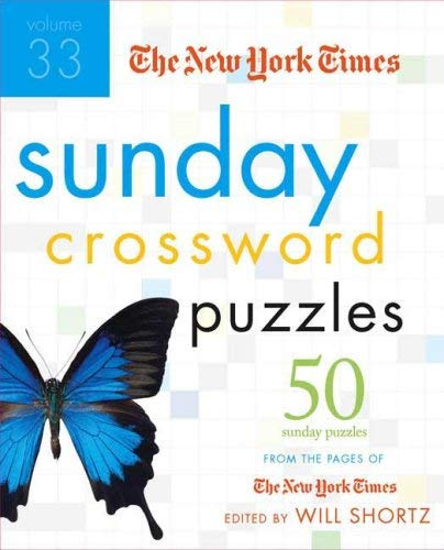 The New York Times Sunday Crossword Puzzles, Volume 33: 50 Sunday Puzzles from the Pages of the New York Times 9780312375072