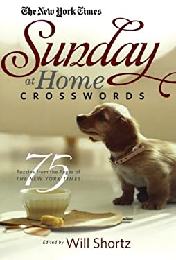 The New York Times Sunday at Home Crosswords: 75 Puzzles from the Pages of the New York Times 9780312378349
