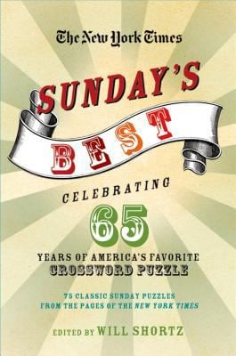 The New York Times Sunday's Best: Celebrating 65 Years of America's Favorite Crossword Puzzle: 75 Classic Sunday Puzzles from the Pages of the New Yor 9780312376376