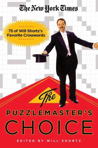 The New York Times The Puzzlemaster's Choice: 75 of Will Shortz's Favorite Crosswords 9780312382711