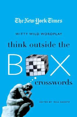 The New York Times Think Outside the Box Crosswords: 75 Specially Selected Witty, Wild Puzzles