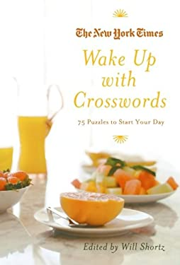 The New York Times Wake Up with Crosswords: 75 Puzzles to Start Your Day 9780312608194