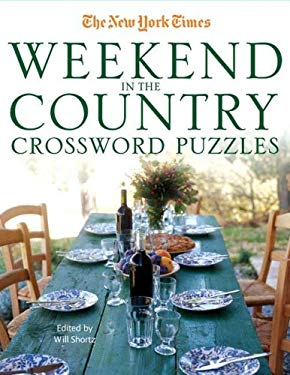 The New York Times Weekend in the Country Crossword Puzzles: 200 Relaxing Puzzles 9780312382704