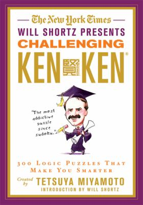 The New York Times Will Shortz Presents Challenging Kenken: 300 Logic Puzzles That Make You Smarter 9780312645007