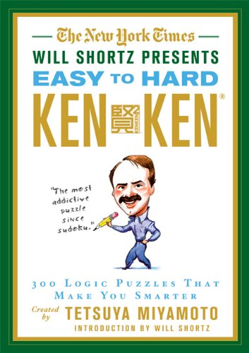 The New York Times Will Shortz Presents Easy to Hard KenKen: 300 Logic Puzzles That Make You Smarter 9780312644987