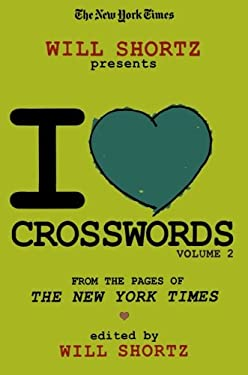 The New York Times Will Shortz Presents I Love Crosswords: Volume 2 9780312378370