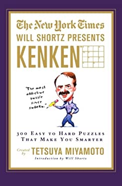 The New York Times Will Shortz Presents Kenken: 300 Easy to Hard Puzzles That Make You Smarter 9780312603212
