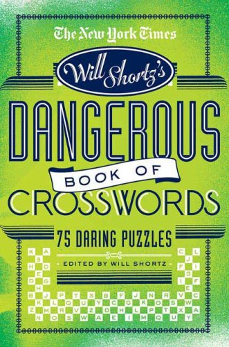 The New York Times Will Shortz Presents the Dangerous Book of Crosswords: 75 Daring Puzzles 9780312565367