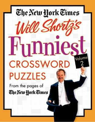The New York Times Will Shortz's Funniest Crossword Puzzles Volume 2: From the Pages of the New York Times 9780312339609