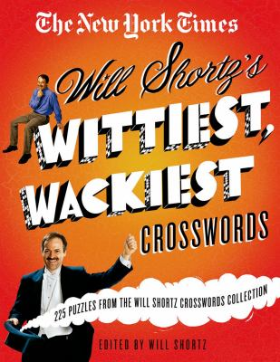 The New York Times Will Shortz's Wittiest, Wackiest Crosswords: 225 Puzzles from the Will Shortz Crossword Collection 9780312590345