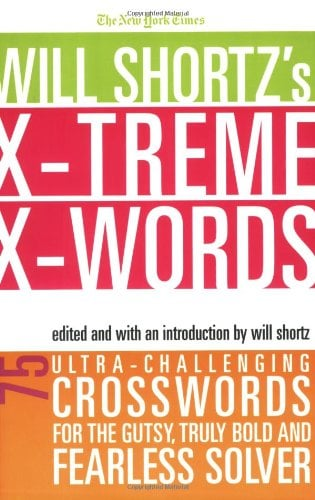 The New York Times Will Shortz's Xtreme Xwords: 75 Ultra-Challenging Puzzles for the Gutsy, Truly Bold and Fearless Solver 9780312352035
