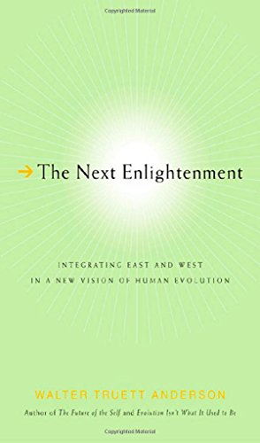 The Next Enlightenment: Integrating East and West in a New Vision of Human Evolution 9780312317690