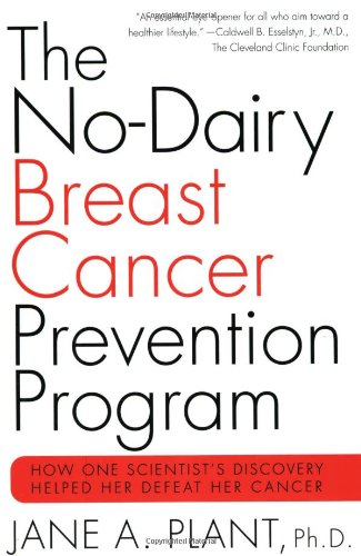 The No-Dairy Breast Cancer Prevention Program: How One Scientist's Discovery Helped Her Defeat Her Cancer 9780312291679