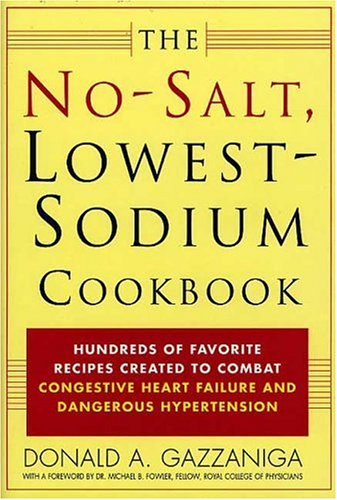 The No-Salt, Lowest-Sodium Cookbook: Hundreds of Favorite Recipes Created to Combat Congestive Heart Failure and Dangerous Hypertension 9780312252526