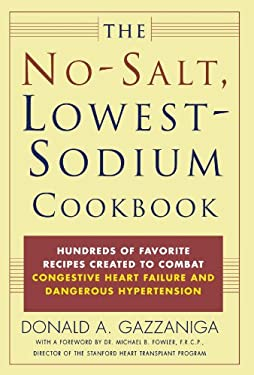 No-Salt, Lowest-Sodium Cookbook : Hundreds of Favorite Recipes Created to Combat Congestive Heart Failure and Dangerous Hypertension