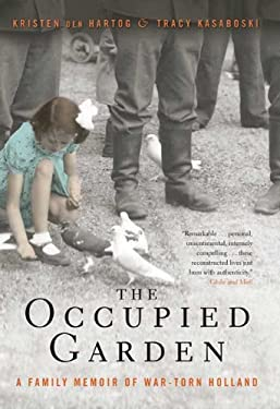 The Occupied Garden: A Family Memoir of War-Torn Holland 9780312561574