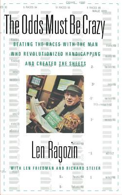 The Odds Must Be Crazy: Beating the Races with the Man Who Revolutionized Handicapping 9780316604970