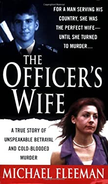 The Officer's Wife: A True Story of Unspeakable Betrayal and Cold-Blooded Murder 9780312992590