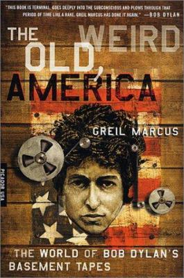 The Old, Weird America: The World of Bob Dylan's Basement Tapes 9780312420437