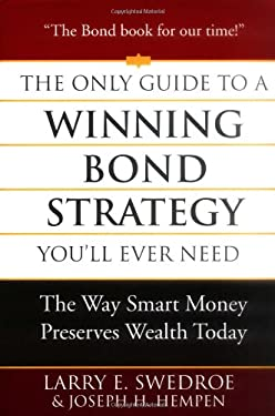 The Only Guide to a Winning Bond Strategy You'll Ever Need: The Way Smart Money Preserves Wealth Today 9780312353636